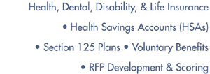Health, Dental, Disability, & Life Insurance, Health Savings Accounts, Section 125 Plans, Voluntary Benefits, RFP Development and Scoring